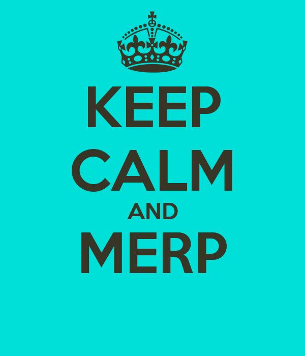 KEEP CALM AND MERP