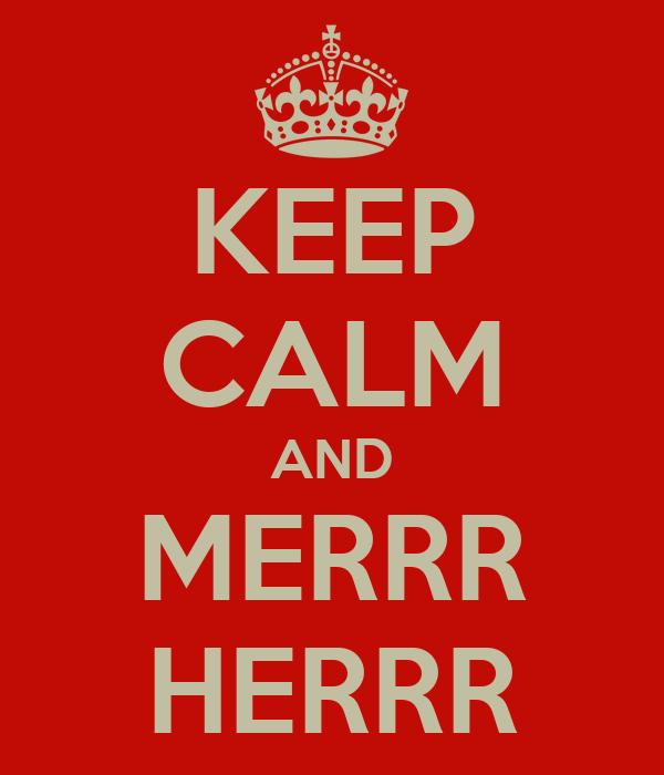 KEEP CALM AND MERRR HERRR