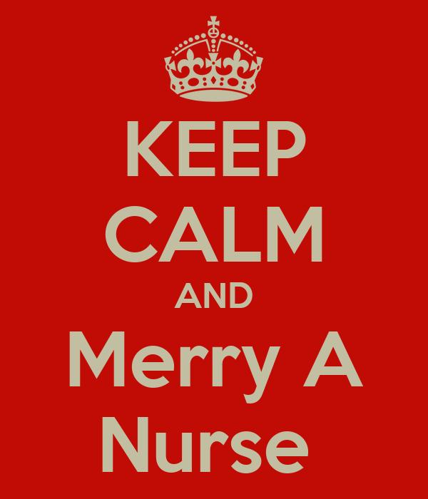 KEEP CALM AND Merry A Nurse