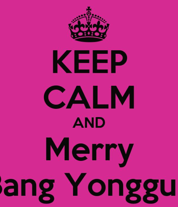 KEEP CALM AND Merry Bang Yongguk
