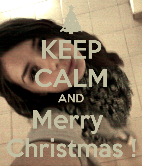 KEEP CALM AND Merry  Christmas !