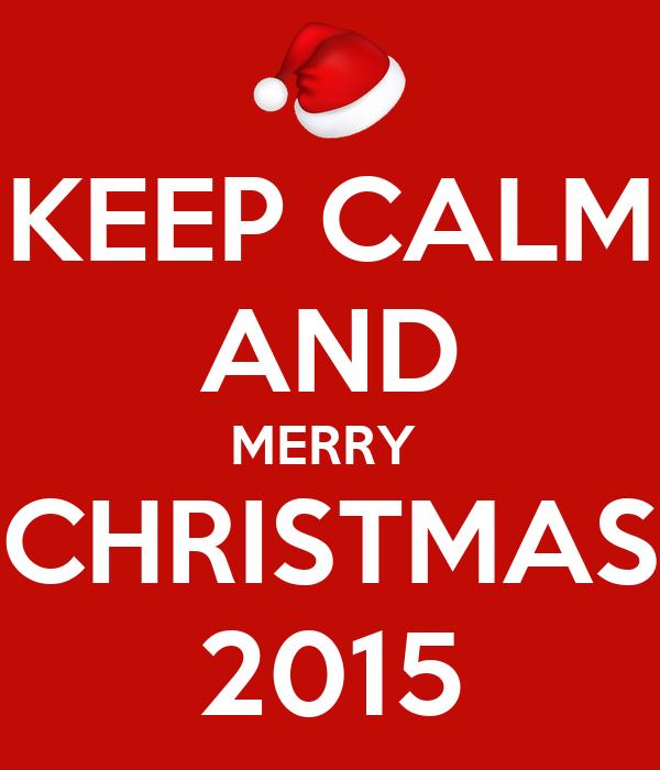 KEEP CALM AND MERRY  CHRISTMAS 2015