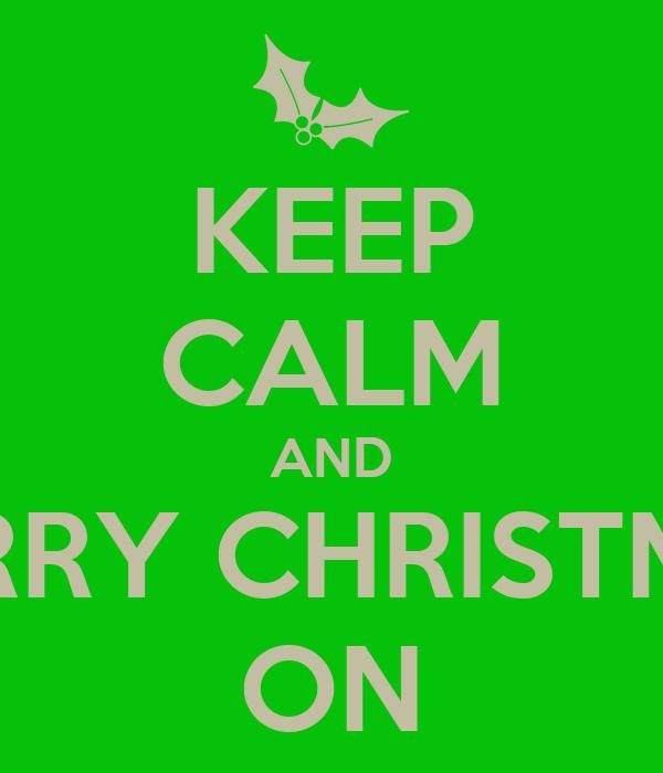 KEEP CALM AND MERRY CHRISTMAS ON