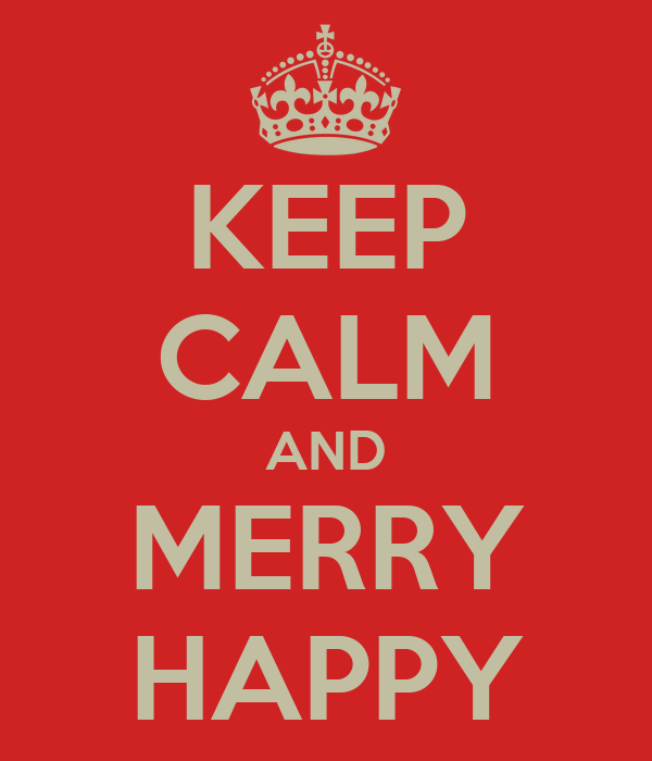 KEEP CALM AND MERRY HAPPY