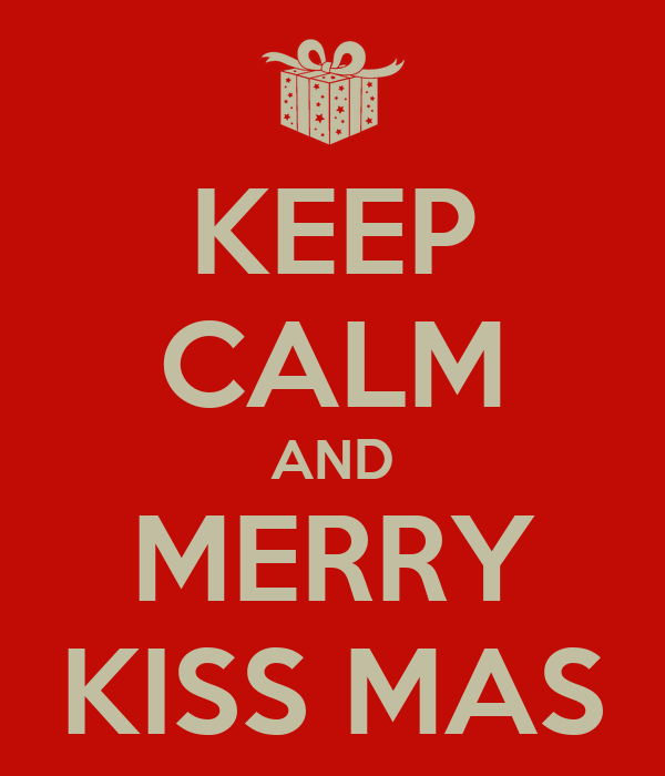 KEEP CALM AND MERRY KISS MAS