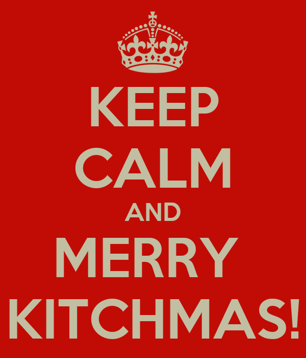 KEEP CALM AND MERRY  KITCHMAS!