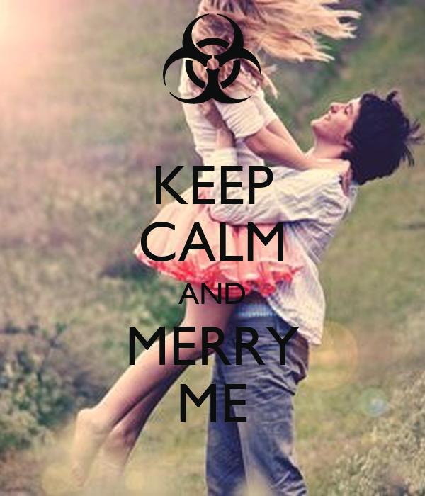 KEEP CALM AND MERRY ME