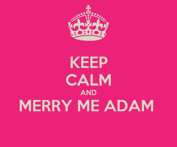 KEEP CALM AND MERRY ME ADAM