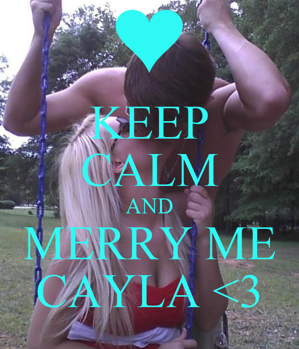 KEEP CALM AND MERRY ME CAYLA <3