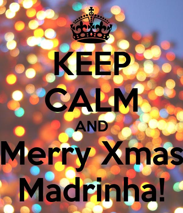 KEEP CALM AND Merry Xmas Madrinha!