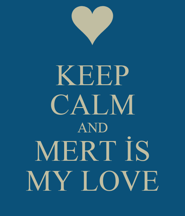 KEEP CALM AND MERT İS MY LOVE
