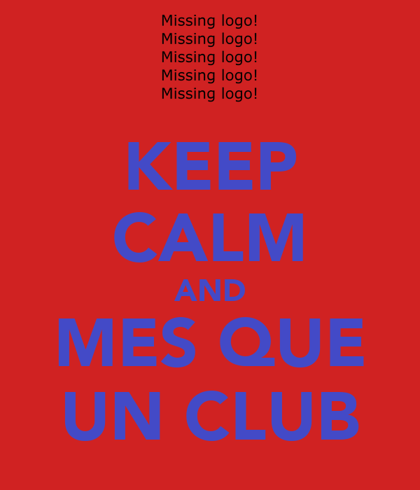 KEEP CALM AND MES QUE UN CLUB
