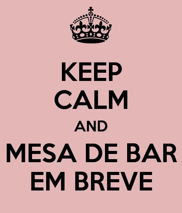 KEEP CALM AND MESA DE BAR EM BREVE