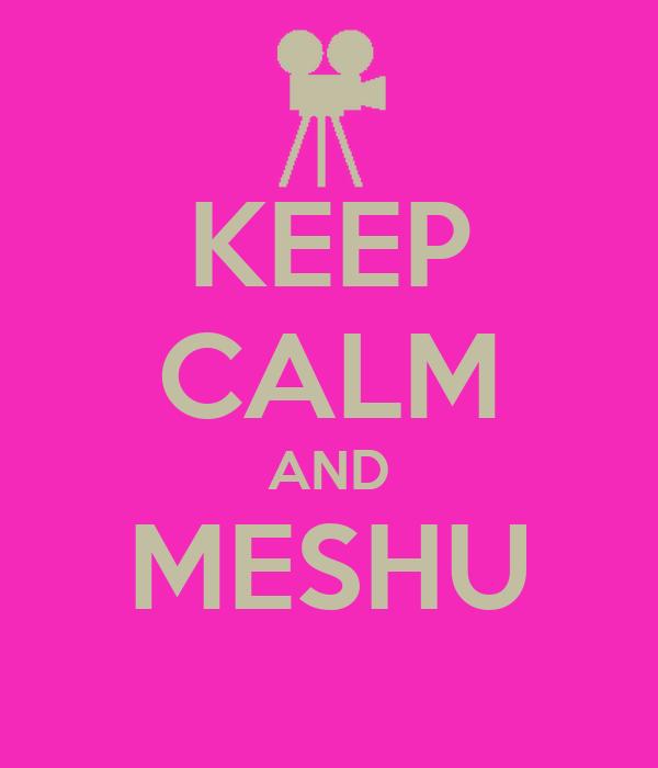 KEEP CALM AND MESHU