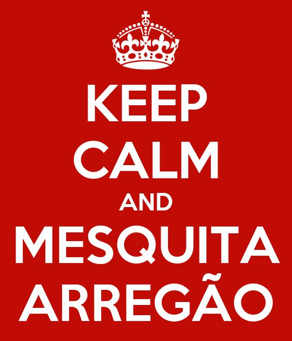 KEEP CALM AND MESQUITA ARREGÃO