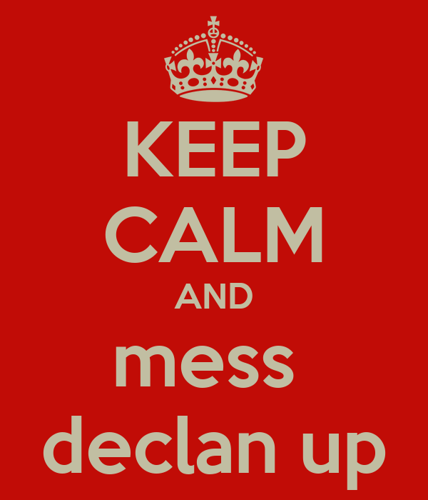 KEEP CALM AND mess  declan up