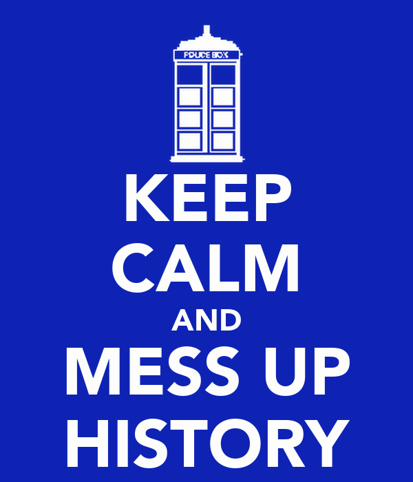 KEEP CALM AND MESS UP HISTORY