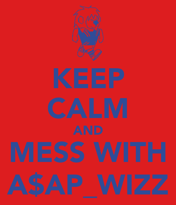 KEEP CALM AND MESS WITH A$AP_WIZZ