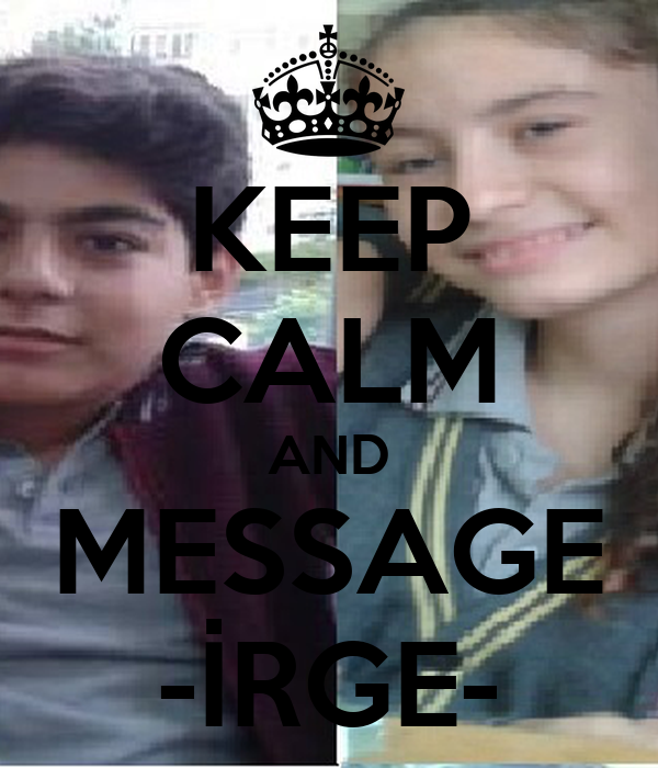 KEEP CALM AND MESSAGE -İRGE-