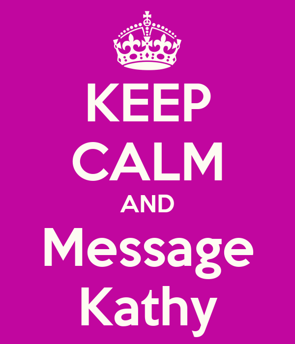 KEEP CALM AND Message Kathy