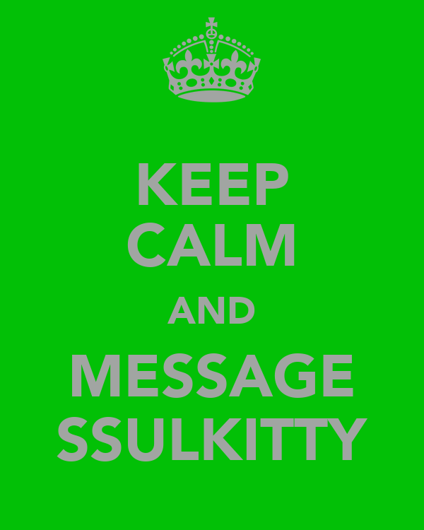 KEEP CALM AND MESSAGE SSULKITTY