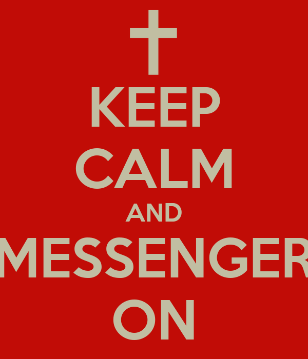 KEEP CALM AND MESSENGER ON
