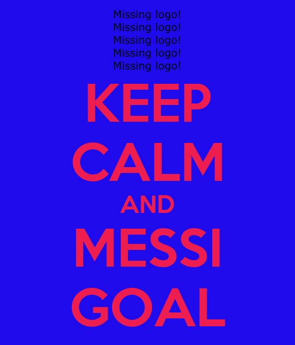 KEEP CALM AND MESSI GOAL