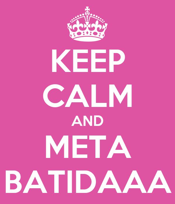 KEEP CALM AND META BATIDAAA