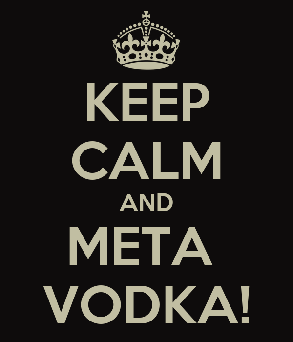 KEEP CALM AND META  VODKA!