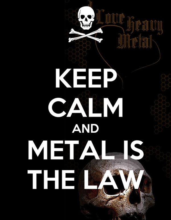 KEEP CALM AND METAL IS THE LAW