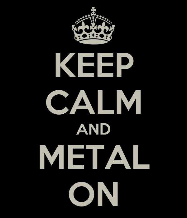 KEEP CALM AND METAL ON