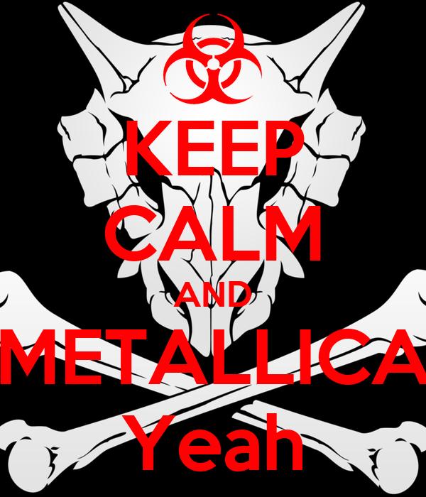 KEEP CALM AND METALLICA Yeah