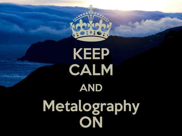 KEEP CALM AND Metalography ON