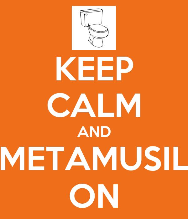 KEEP CALM AND METAMUSIL ON