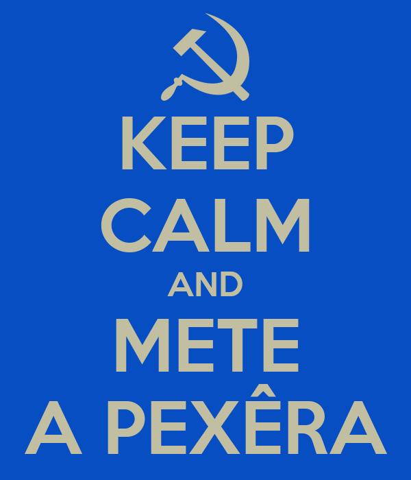 KEEP CALM AND METE A PEXÊRA