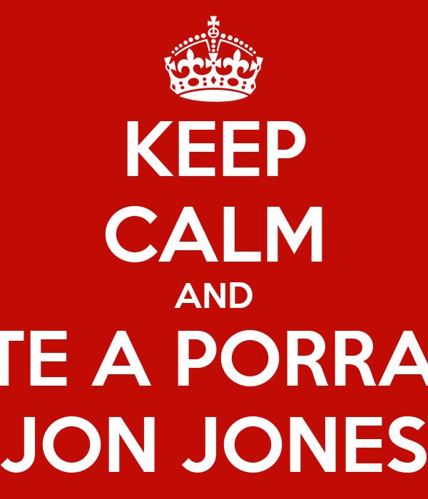 KEEP CALM AND METE A PORRADA JON JONES