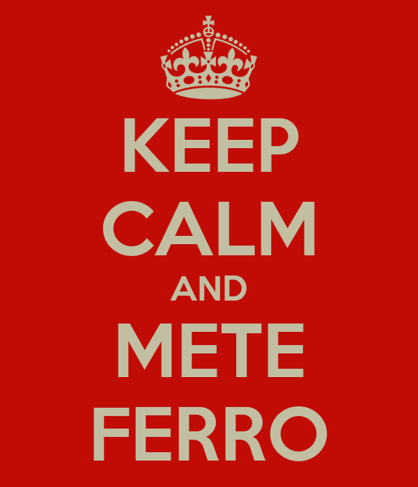 KEEP CALM AND METE FERRO