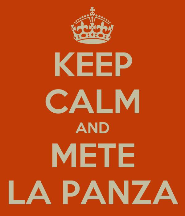 KEEP CALM AND METE LA PANZA