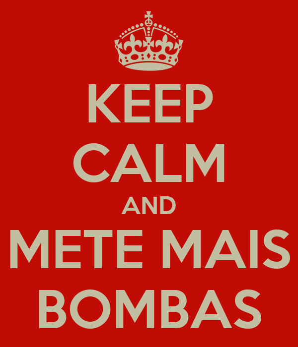 KEEP CALM AND METE MAIS BOMBAS
