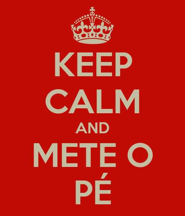 KEEP CALM AND METE O PÉ