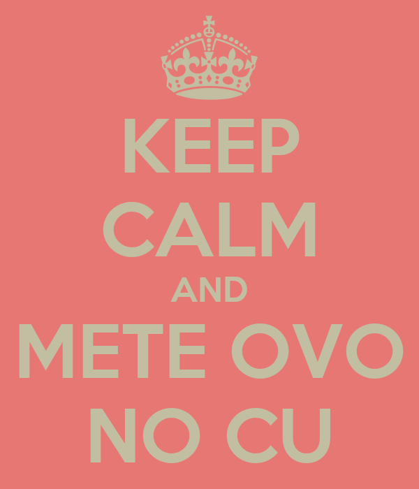 KEEP CALM AND METE OVO NO CU