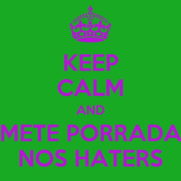 KEEP CALM AND METE PORRADA NOS HATERS