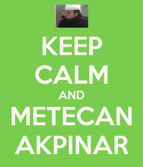 KEEP CALM AND METECAN AKPINAR
