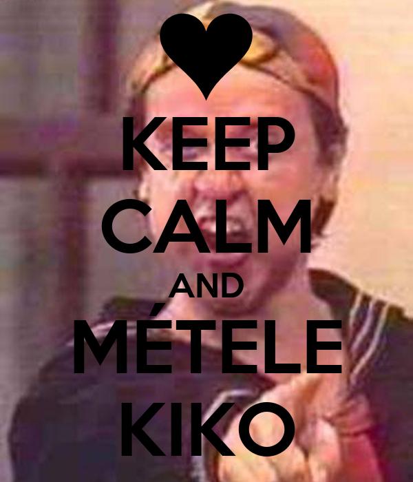 KEEP CALM AND MÉTELE KIKO