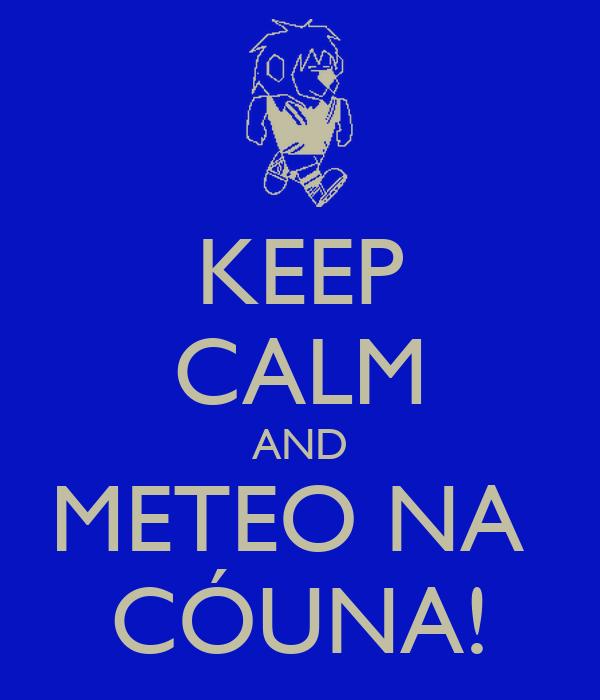 KEEP CALM AND METEO NA  CÓUNA!