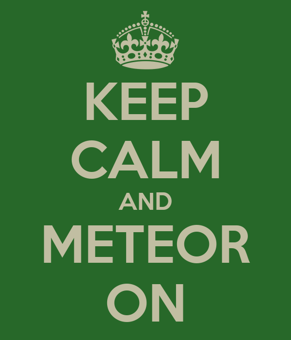 KEEP CALM AND METEOR ON