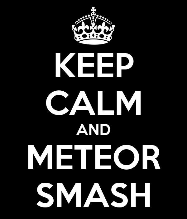 KEEP CALM AND METEOR SMASH