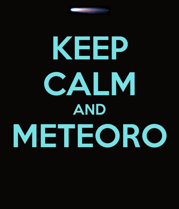 KEEP CALM AND METEORO