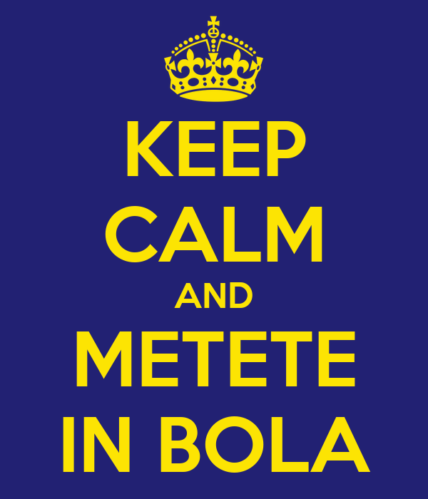 KEEP CALM AND METETE IN BOLA