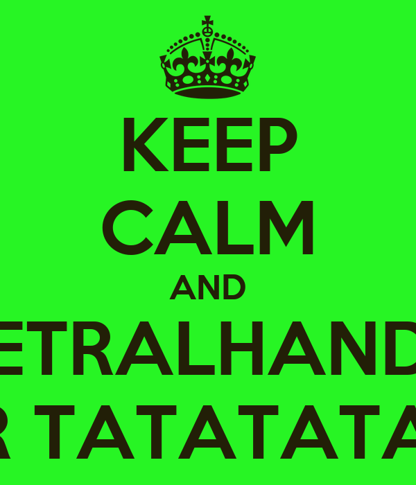 KEEP CALM AND METRALHANDO POSER TATATATATATA
